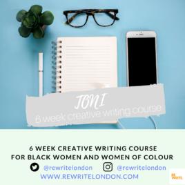 TONI – 6 WEEK CREATIVE WRITING COURSE FOR BLACK WOMEN & WOMEN OF COLOUR